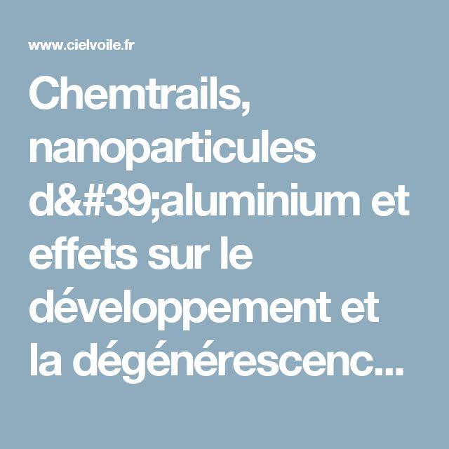 Chemtrails, nanoparticules d'aluminium et effets sur le développement et la dégénérescence des neurones - Ciel Voilé