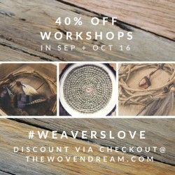 40% off sale for Sep and Oct workshops!   Learn to weave with thewovendream.com  <3 Create - Connect - Nourish - Meditate - Learn <3  40% off all workshops in Sep and Oct 2016 Conscious Weaving Experiences, Workshops and Retreats, nourishing organics, sustainable materials, self, nature and group connection. 40% off all Sep and Oct experiences until Oct 5th! use #WEAVERSLOVE at the checkout to redeem.
