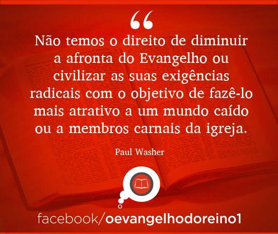 Frase de Paul Washer - conheça mais em:                         https://www.facebook.com/oevangelhodoreino1