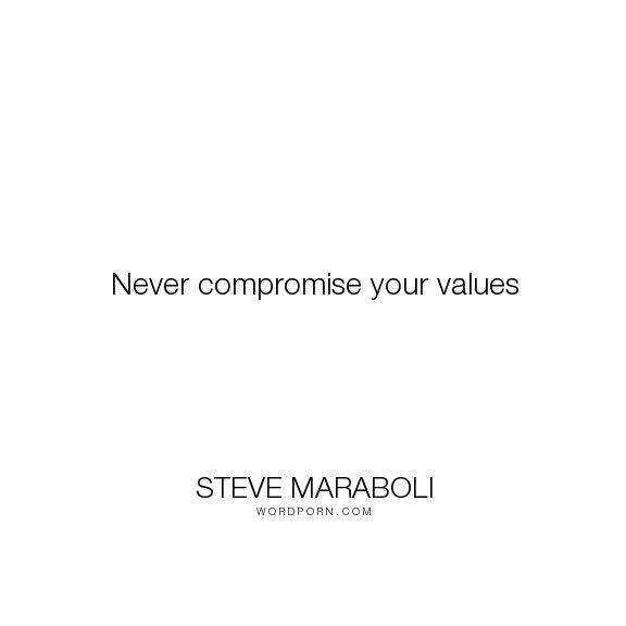 "Steve Maraboli - ""Never compromise your values"". life, inspirational, truth, responsibility, values, choice, accountability"