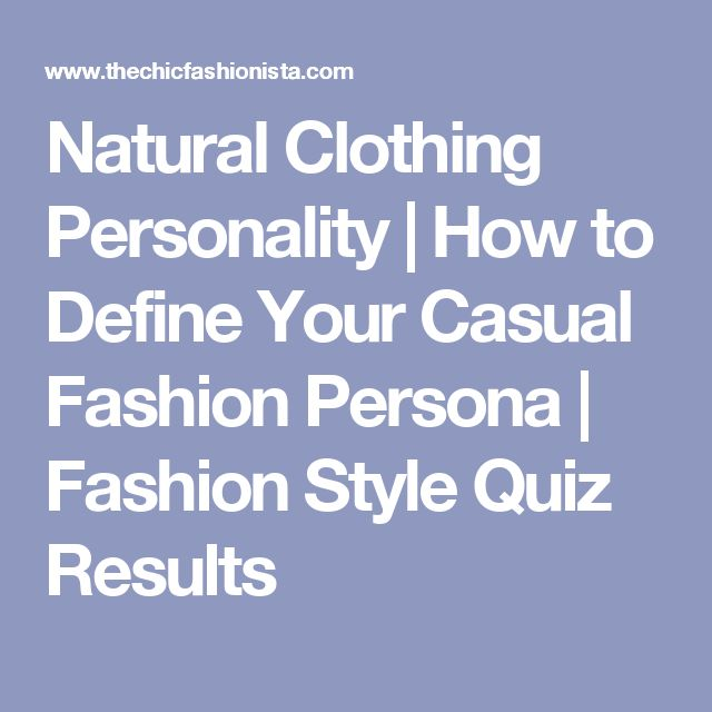 Natural Clothing Personality   How to Define Your Casual Fashion Persona   Fashion Style Quiz Results