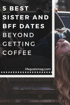 Fun sister and best friend date ideas - five fun activities to do with your bff.