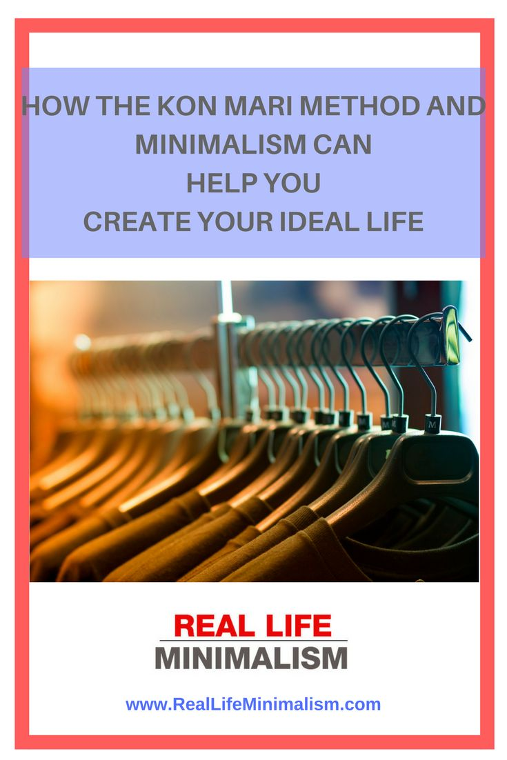 How The KonMari Method and Minimalism Can Help You Create Your Ideal Life - Real Life Minimalism