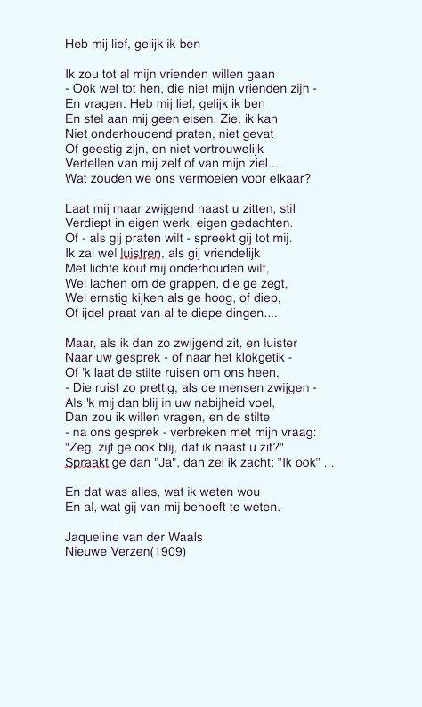 Heb mij lief gelijk ik ben. Prachtig gedicht van Jaqueline van der Waals.