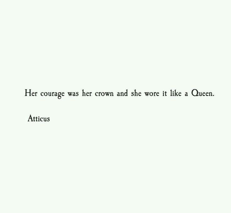 Her courage was her crown and she wore it like a queen