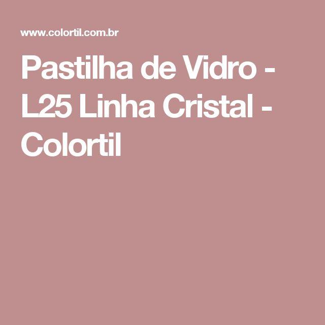 Pastilha de Vidro - L25 Linha Cristal - Colortil