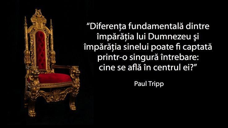 A quote by Paul Tripp on the difference between the kingdom of God and the kingdom of self in Romanian.
