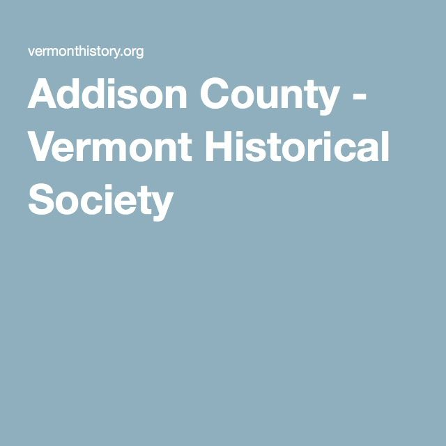 Addison County - Vermont Historical Society