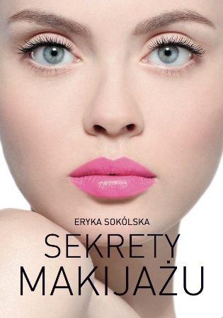 Sekrety makijażu -   Sokólska Eryka , tylko w empik.com: 39,49 zł. Przeczytaj recenzję Sekrety makijażu. Zamów dostawę do dowolnego salonu i zapłać przy odbiorze!