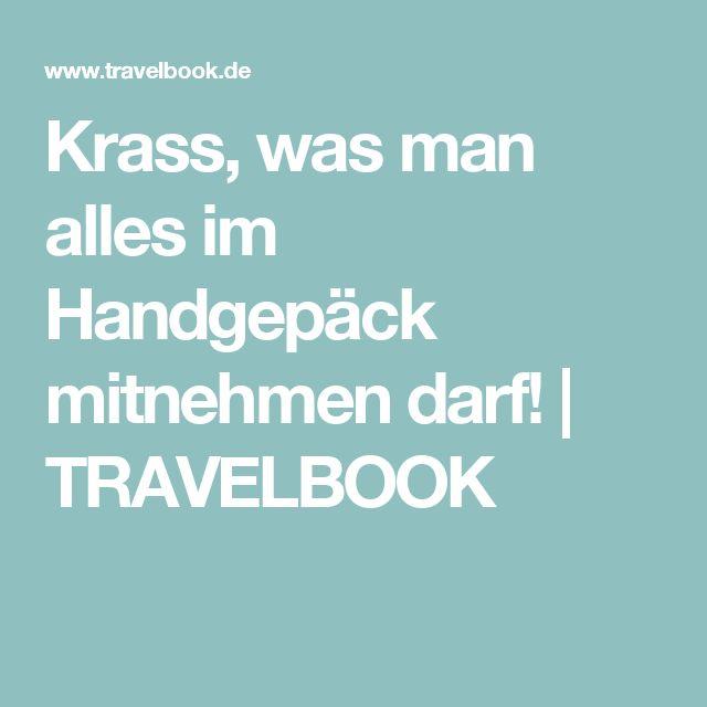 Krass, was man alles im Handgepäck mitnehmen darf!   TRAVELBOOK