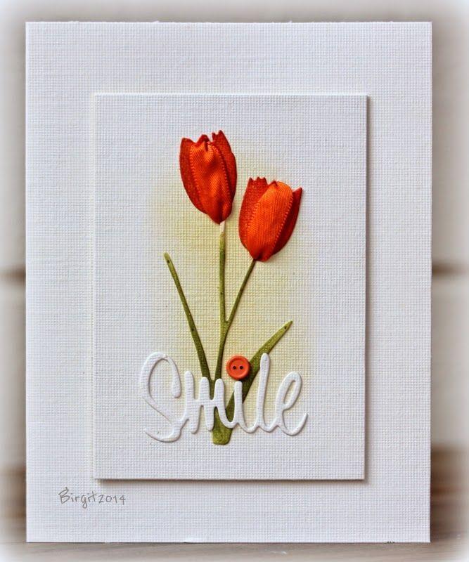 smile tulips card by Birgit.... one petal of each tulip is a ribbon scrap!