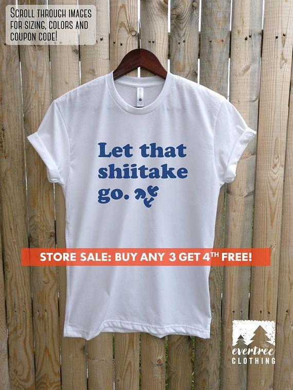 Let That Shiitake Go T Shirt Ladies Unisex Crewneck Shirt Silly