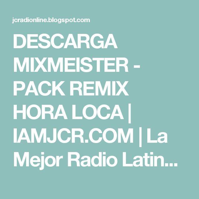 DESCARGA MIXMEISTER - PACK REMIX HORA LOCA  | IAMJCR.COM | La Mejor Radio Latina Online