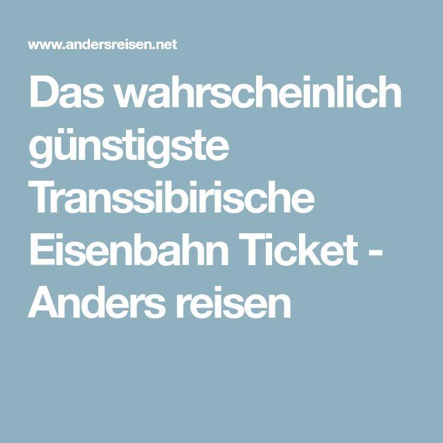 Das wahrscheinlich günstigste Transsibirische Eisenbahn Ticket - Anders reisen