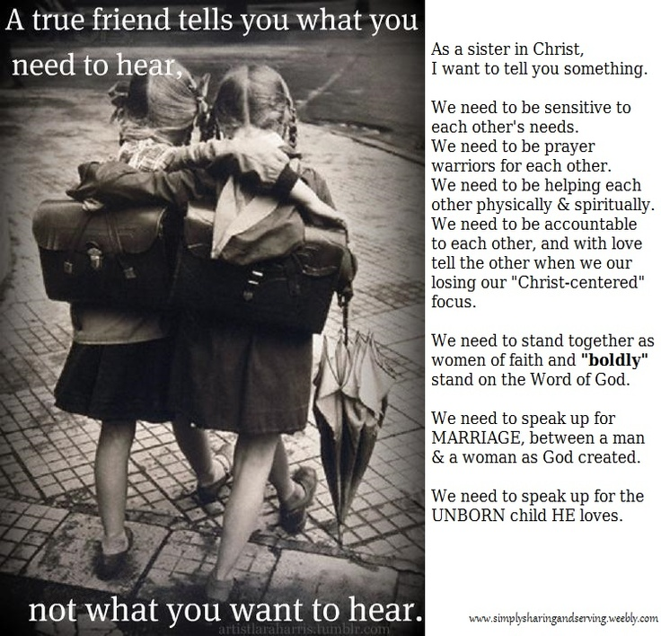 If you are a sister in Christ, pass on...  (Definitely describes my most treasured sister in Christ and the best girlfriend one could have..... MY MAMA!!!  Thankful to God for her)