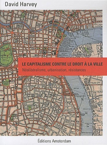 Le capitalisme contre le droit à la ville : Néolibéralisme, urbanisation, résistances de David Harvey, http://www.amazon.fr/gp/product/2354800959/ref=cm_sw_r_pi_alp_SF3mrb1K19HDT