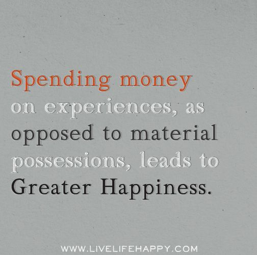 Spending money on experiences, as opposed to material possessions, leads to greater happiness.