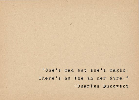 Charles Bukowski Quote - Literary Art Quote Print - Poetry Art - Magic Madness Fire - Wild Woman Quote