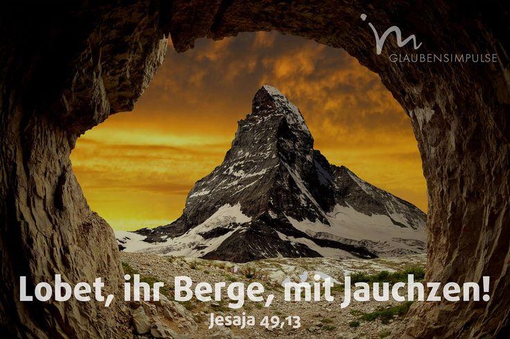 Jauchzet, ihr Himmel; freue dich, Erde! Lobet, ihr Berge, mit Jauchzen! Denn der HERR hat sein Volk getröstet und erbarmt sich seiner Elenden.  Jesaja 49,13