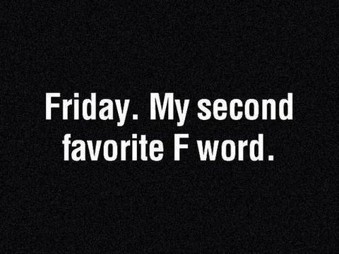 Enjoy its friday, weekend is going to start tomorrow, enjoy this weekend