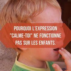 """Pourquoi l'expression """"calme-toi"""" ne fonctionne pas sur les enfants."""