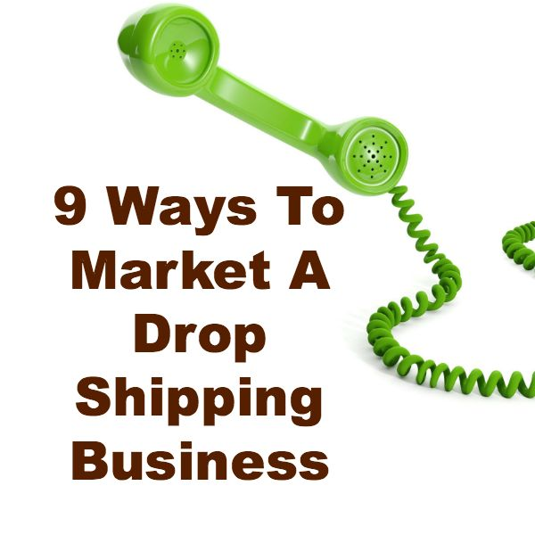 9 Ways On Marketing A Drop Shipping Business Successfully | Self Employed King