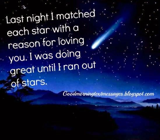 """Romantic Messages + Flirty Text Messages = Everlasting Love ... """"Last night I matched each star with a reason for loving you. I was doing great until I ran out of stars."""""""