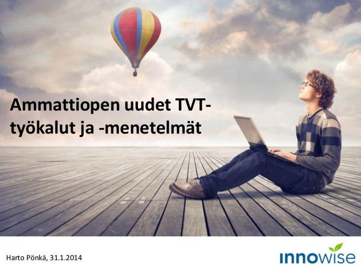 Ammattiopen uudet TVT-työkalut ja -menetelmät by Harto Pönkä via slideshare