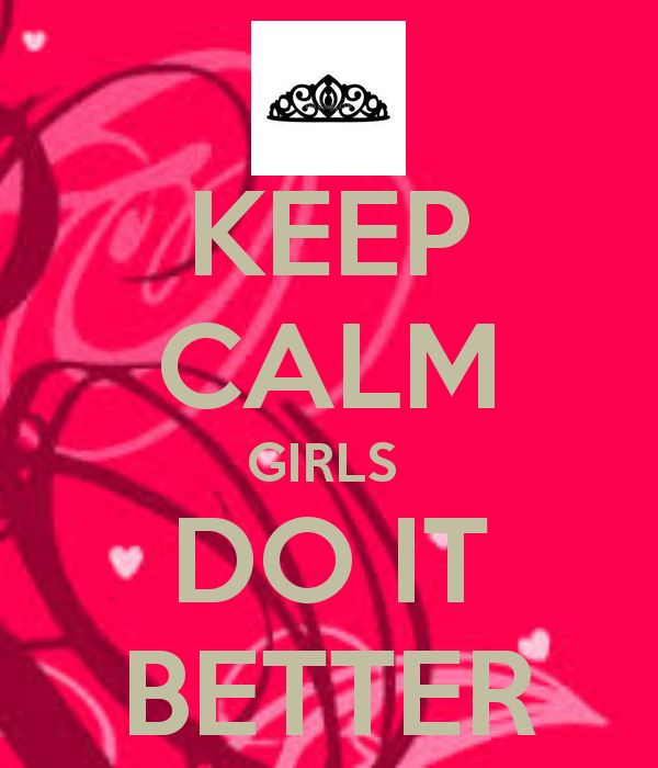 Keep Calm Quotes for Girls   KEEP CALM GIRLS DO IT BETTER