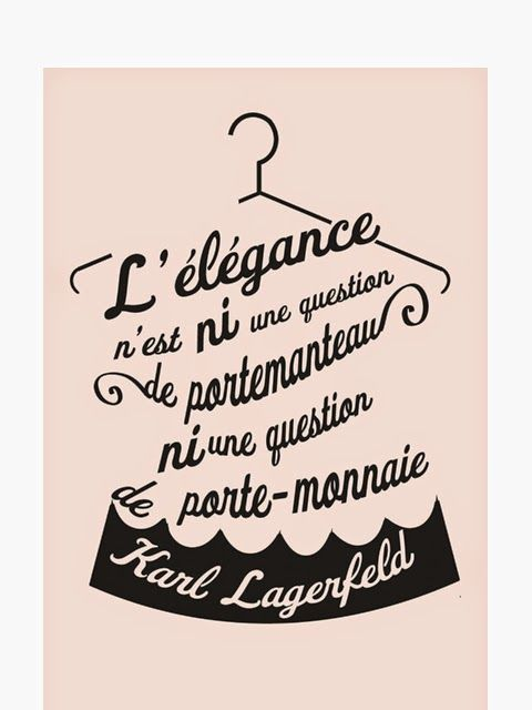 """L'élégance n'est ni une question de portemanteau, ni une question de porte-monnaie"" Karl Lagerfeld"