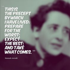 Prepare for the worst. Expect the best. Hannah Arendt #quote