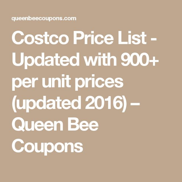 Costco Price List - Updated with 900+ per unit prices (updated 2016) – Queen Bee Coupons