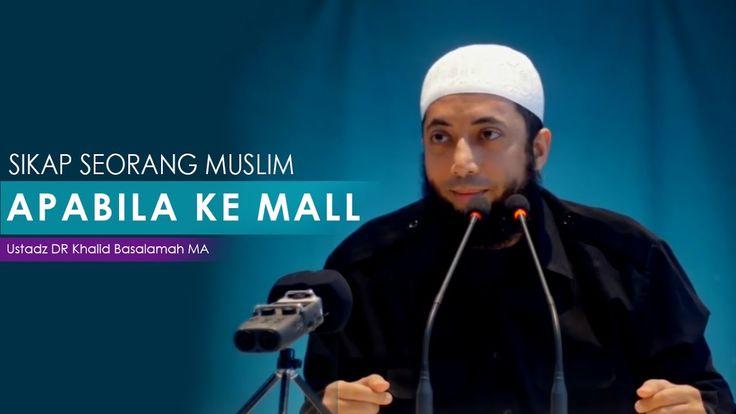 Sikap Seorang Muslim Apabila Ke Mall Ustadz Dr Khalid Basalamah MA
