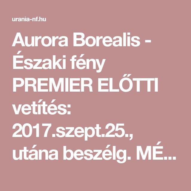 Aurora Borealis - Északi fény   PREMIER ELŐTTI vetítés: 2017.szept.25., utána beszélg. MÉSZÁROS MÁRTÁVAL   Uránia Nemzeti Filmszínház