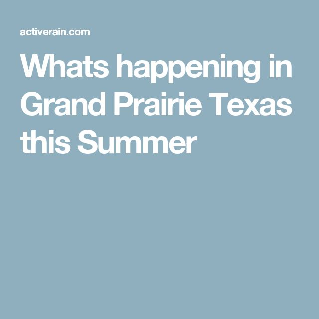 Whats happening in Grand Prairie Texas this Summer