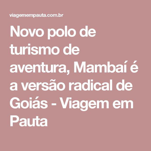 Novo polo de turismo de aventura, Mambaí é a versão radical de Goiás - Viagem em Pauta