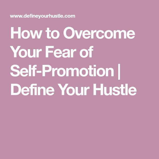 How to Overcome Your Fear of Self-Promotion | Define Your Hustle