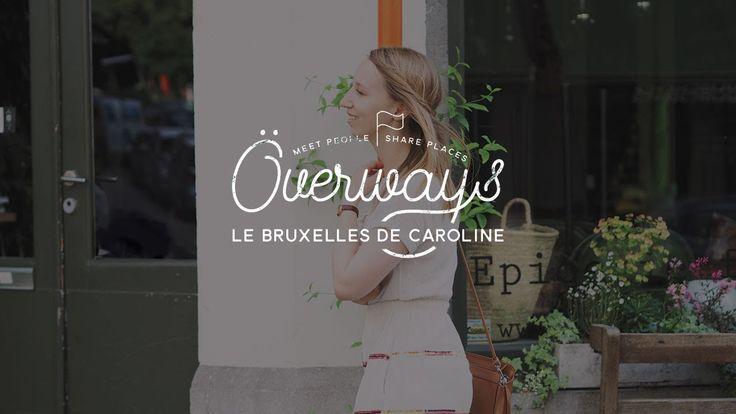 Överways • Le Bruxelles de Caroline