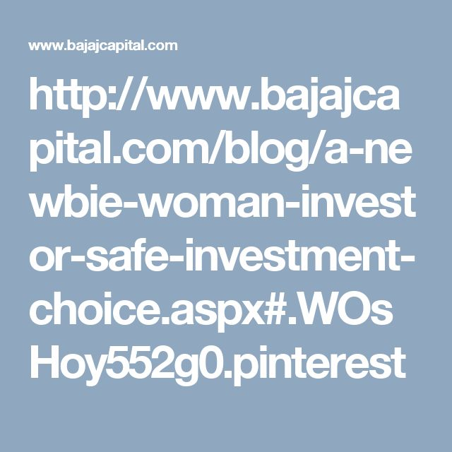 http://www.bajajcapital.com/blog/a-newbie-woman-investor-safe-investment-choice.aspx#.WOsHoy552g0.pinterest