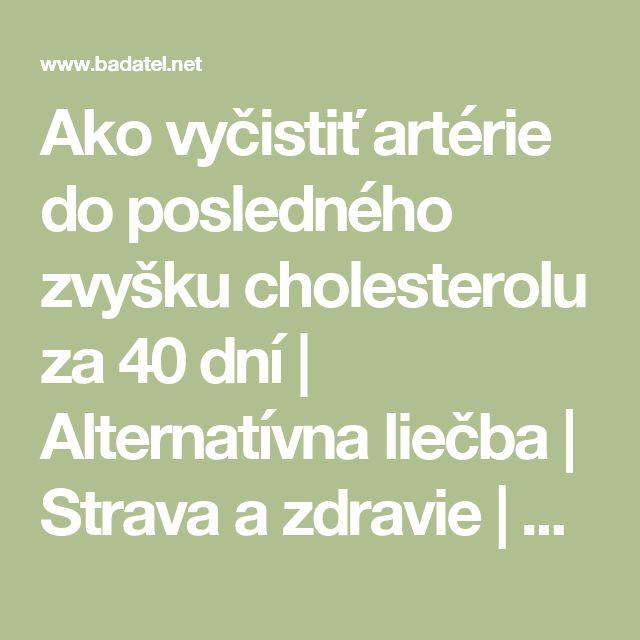 Ako vyčistiť artérie do posledného zvyšku cholesterolu za 40 dní | Alternatívna liečba | Strava a zdravie | Choroby | Prírodná medicína