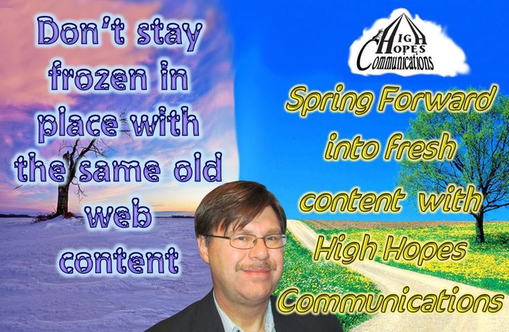 Don't stay frozen in place with the same old web content. Spring Forward into fresh content with High Hopes Communications www.highhopescommunications.ca