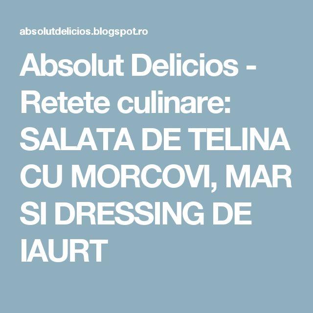 Absolut Delicios - Retete culinare: SALATA DE TELINA CU MORCOVI, MAR SI DRESSING DE IAURT