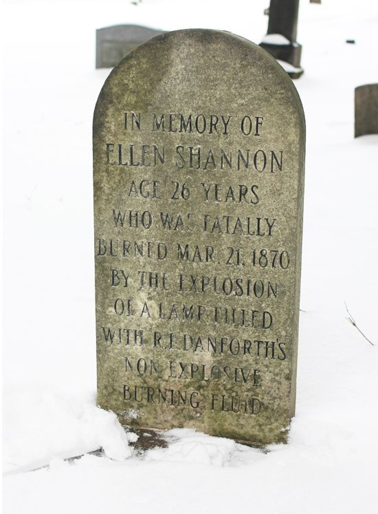 """interesting headstone: """"In Memory of Ellen Shannon Age 26 Years Who Was Fatally Burned Mar 21, 1870 By The Explosion Of A Lamp Filled with R. L. Danforth's Non Explosive Burning Fluid"""""""