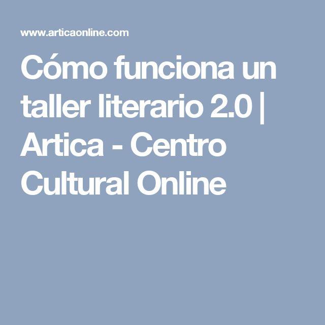 Cómo funciona un taller literario 2.0 | Artica - Centro Cultural Online