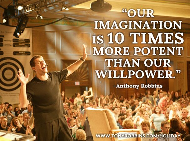 """""""Our imagination is 10 times more potent than our willpower."""" – Anthony Robbins"""