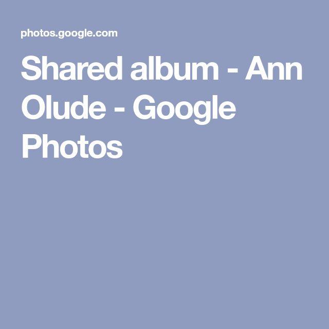 Shared album - Ann Olude - Google Photos