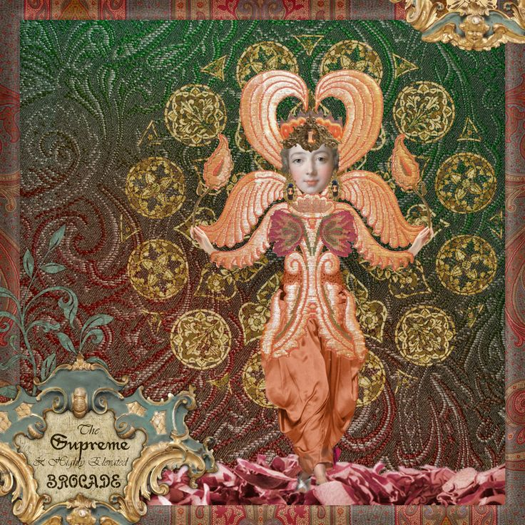 """The supreme and highly elevated brocade being""   Just a whismical collage with a hint of rococo in it."