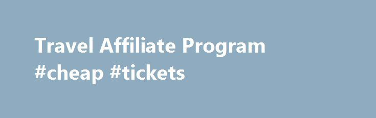Travel Affiliate Program #cheap #tickets http://travels.remmont.com/travel-affiliate-program-cheap-tickets/  #travel affiliate programs # Improve your Website and Earn Money! Integrate the abstravel.com booking engine on your website! Earn for each booking made on your site. Your visitors will have access to over 8 million airfares, 500+ airlines, 48,000 hotels,... Read moreThe post Travel Affiliate Program #cheap #tickets appeared first on Travels.