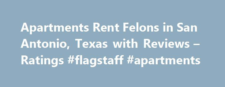 Apartments Rent Felons in San Antonio, Texas with Reviews – Ratings #flagstaff #apartments http://attorney.nef2.com/apartments-rent-felons-in-san-antonio-texas-with-reviews-ratings-flagstaff-apartments/  #apartments for rent in san antonio # San Antonio Apartments Rent Felons Apartment Credit Check 1. Hendricks Property Management LLC 2227 Lockhill Selma Rd, San Antonio, TX 8.43 mi Real Estate Rental Service, Real Estate Management, Real Estate Consultants, Real Estate Investing, Real Estate…