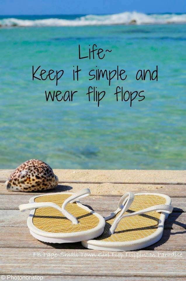 Life: Keep it simple and wear flip flops